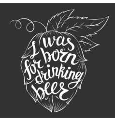 Lettering I was born for drinking beer in a hop vector image vector image