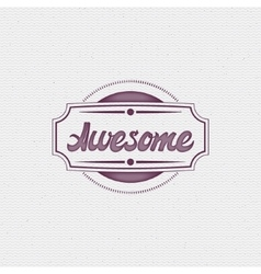 Awesome Handwritten inscription Hand drawn vector image