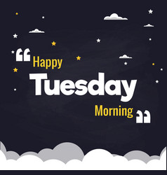 happy tuesday morning flat background design vector image