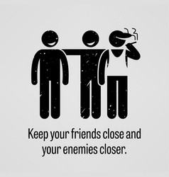 keep your friends close and your enemies closer vector image