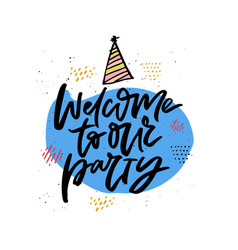 Welcome to our party handwritten calligraphy vector