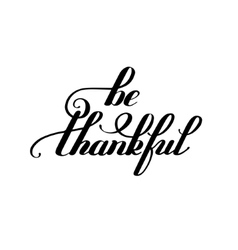 be thankful black and white handwritten lettering vector image