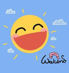 happy weekend sun smile cute cartoon vector image