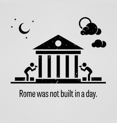 rome was not built in a day a motivational and vector image
