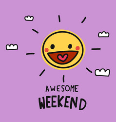 awesome weekend cute sun smile doodle style vector image