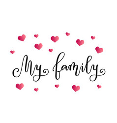Calligraphy of my family in black with pink hearts vector