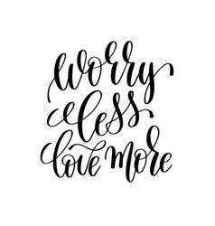 Worry less love more black and white ink lettering vector
