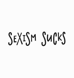 Sexism sucks t-shirt quote lettering vector