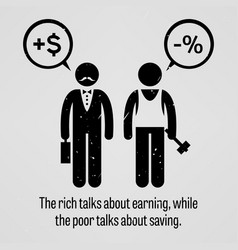 The rich talks about earning while the poor talks vector