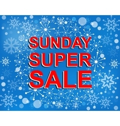 Big winter sale poster with SUNDAY SUPER SALE text vector image