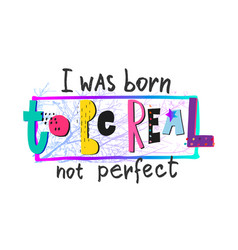 born be real perfect shirt print quote lettering vector image