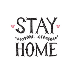 stay home hand drawn lettering poster vector image