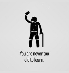 You are never too old to learn a motivational and vector