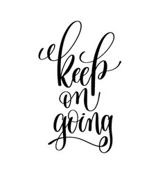 Keep on going black and white ink lettering vector