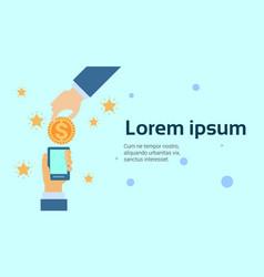 hand putting money in smart phone digital mobile vector image