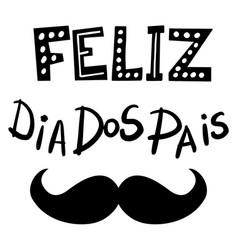 Feliz dia dos pais - fathers day lettering vector