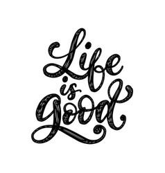 Life is good handwritten phrase on white vector