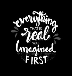 Everything that is real was imagined first vector