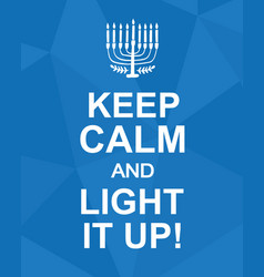 keep calm and light it up hanukkah poster vector image