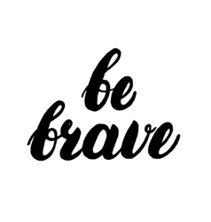 Be brave hand written lettering vector