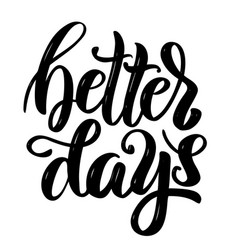 better days hand drawn motivation lettering quote vector image
