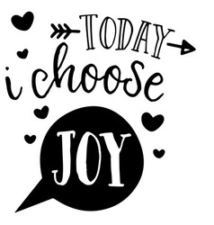 Today i choose joy inspirational quotes vector