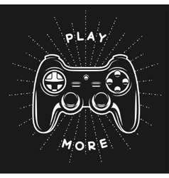 Vintage print with quote Play more Gamepad vector image