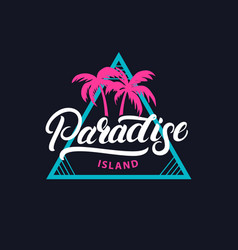 paradise island hand written lettering tee print vector image vector image