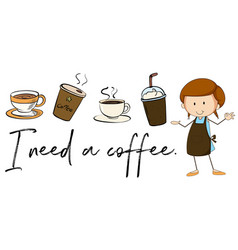Different types of coffee and phrase i need coffee vector