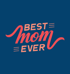 hand drawn lettering best mom ever elegant modern vector image