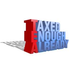 Taxed enough already tea party protest words as a vector