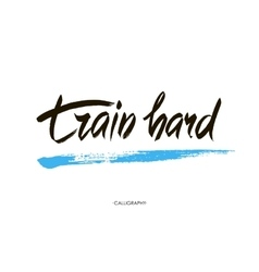 Train hard Motivational quote about sport job vector image