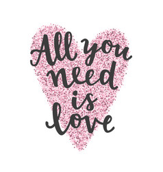 all you need is love hand drawn lettering vector image vector image
