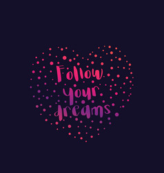 Follow your dreams text in heart print vector