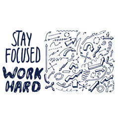 stay focused work hard motivational phrase vector image