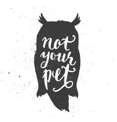 Not your pet lettering in owl vector