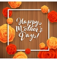 Happy Mothers Day Beautiful Blooming Rose Flowers vector image vector image