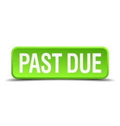 Past due green 3d realistic square isolated button vector