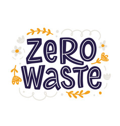 zero waste slogan hand drawn lettering inscription vector image