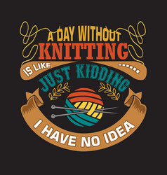 Knitting quote and saying good for print design vector