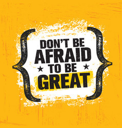 do not be afraid to be great inspiring creative vector image