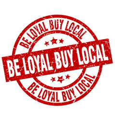 be loyal buy local round red grunge stamp vector image