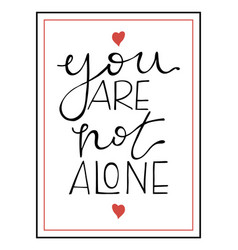 you are not alone lettering hand drawn vector image