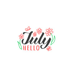 Hello july hand drawn lettering card vector