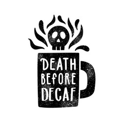 Death before decaf cup silhouette and lettering vector