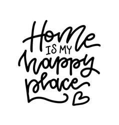 Home is my happy place - lettering hand vector