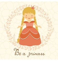 Be a princess card vector image vector image