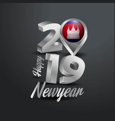 Happy new year 2019 grey typography with cambodia vector