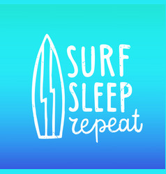 Surf sleep repeat hand drawn lettering vector
