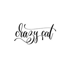 crazy cat - hand lettering inscription text about vector image